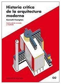 Historia crítica de la arquitectura moderna. Kenneth Frampton